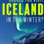Should you visit Iceland in the Winter? Aurora Borealis over an Icelandic Lake